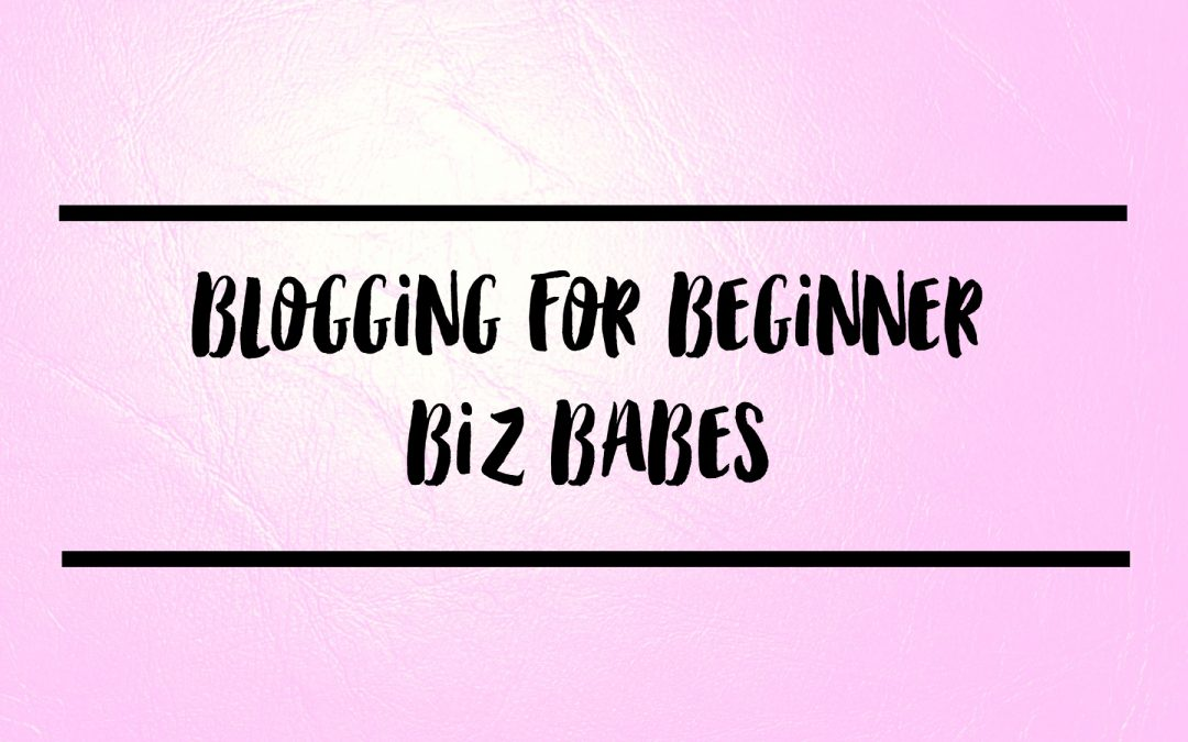 blogging for beginner biz babes