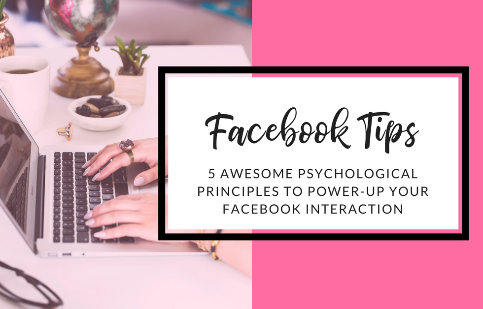 5 Awesome Psychological Principles To Power-Up Your Facebook Interaction