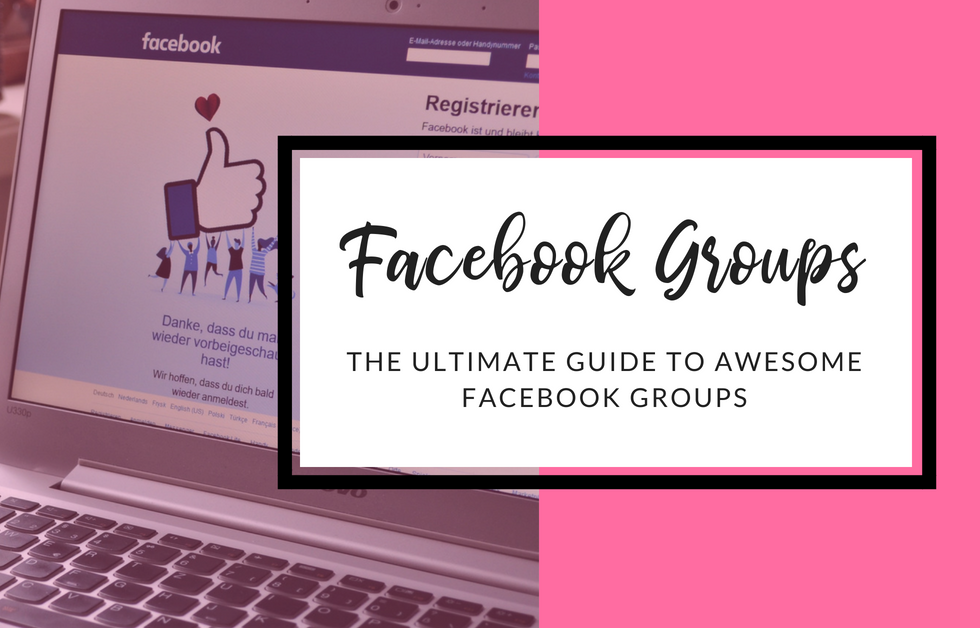 The Ultimate Guide To Awesome Facebook Groups