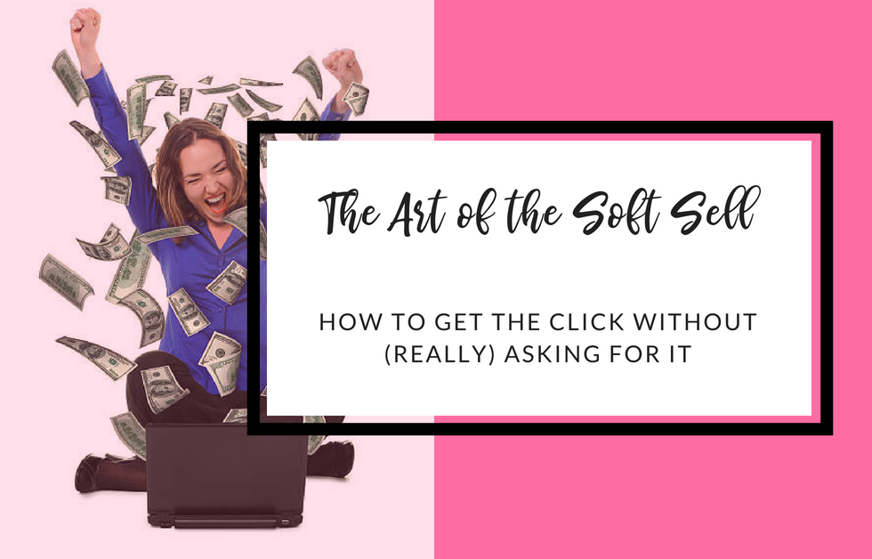 The Art of the Soft Sell: How to Get the Click Without (Really) Asking for It