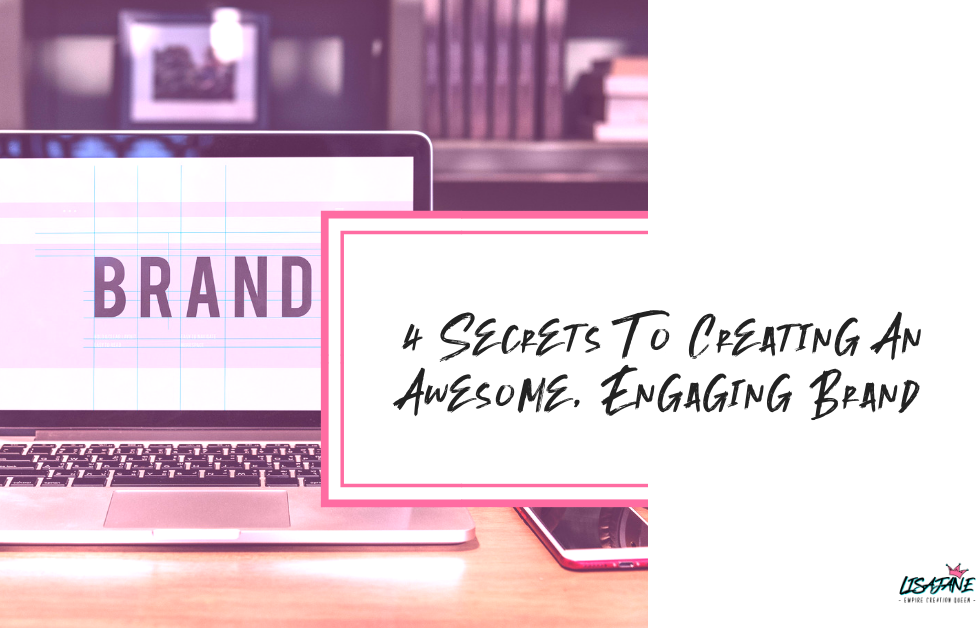 4 Secrets To Creating An Awesome, Engaging Brand